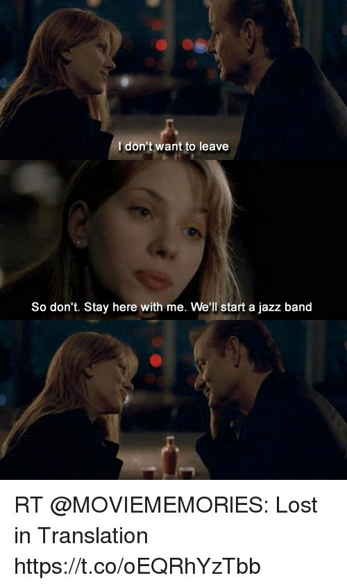 Memes, Lost, and Translation: I don't want to leave  So don't. Stay here with me. We'll start a jazz band RT @MOVIEMEMORlES: Lost in Translation https://t.co/oEQRhYzTbb