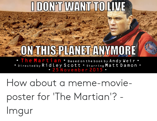 I Dont Want To Live On This Planet Anymore The Martian Based On
