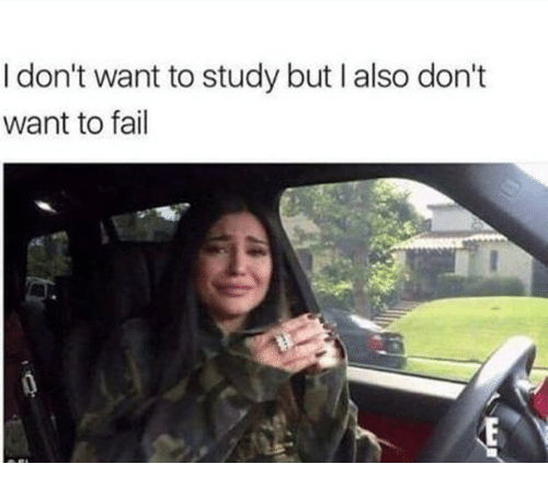 Fail, Study, and  Want: I don't want to study but I also don't  want to fail