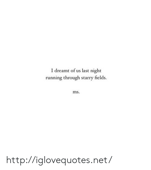 Http, Running, and Net: I dreamt of us last night  running through starry fields.  ms http://iglovequotes.net/