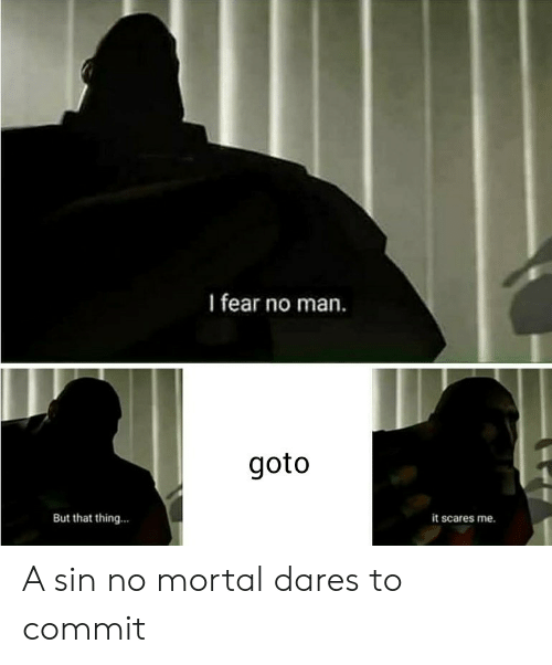 scares: I fear no man.  goto  But that thing...  it scares me. A sin no mortal dares to commit