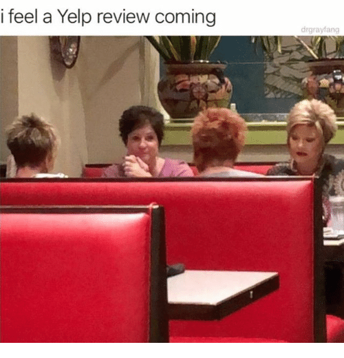Yelp: i feel a Yelp review coming  drgrayfang