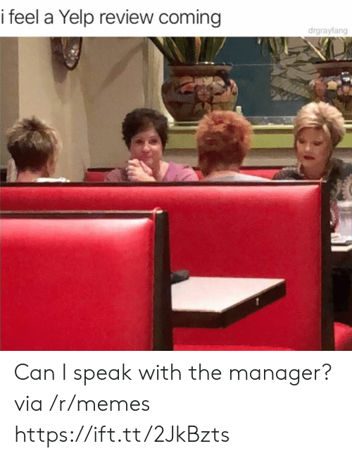 Yelp: i feel a Yelp review coming  drgrayfang Can I speak with the manager? via /r/memes https://ift.tt/2JkBzts