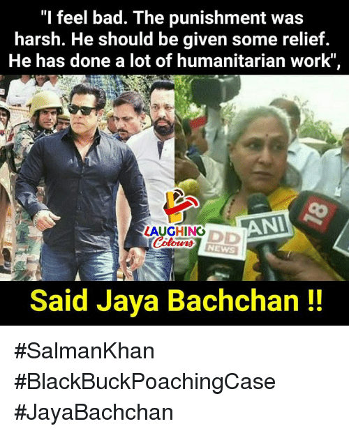 "Bad, News, and Work: ""I feel bad. The punishment was  harsh. He should be given some relietf  He has done a lot of humanitarian work""  LAUGHING  ANI  NEWS  Said Jaya Bachchan!! #SalmanKhan #BlackBuckPoachingCase  #JayaBachchan"