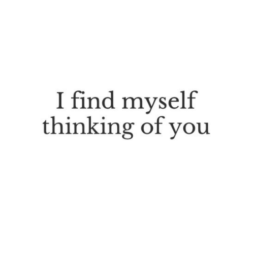 You, Thinking of You, and Thinking: I find myself  thinking of you