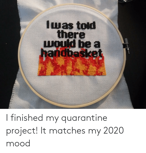 project: I finished my quarantine project! It matches my 2020 mood