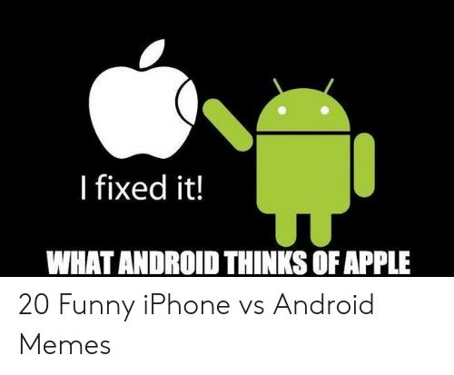 I Fixed It What Android Thinks Of Apple 20 Funny Iphone Vs