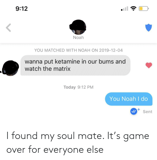 mate: I found my soul mate. It's game over for everyone else