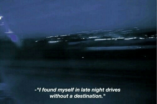 """Myself,  Night, and  Late: -""""I found myself in late night drives  without a destination."""""""