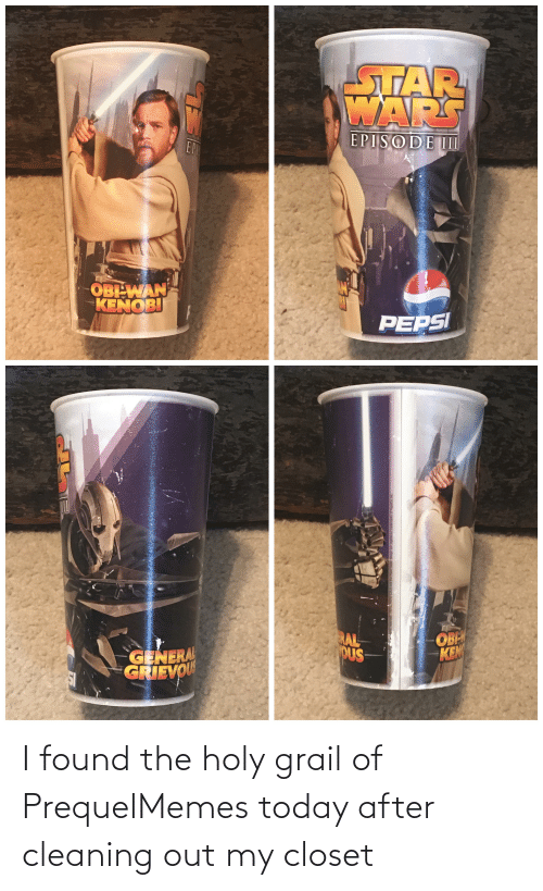 Found The: I found the holy grail of PrequelMemes today after cleaning out my closet