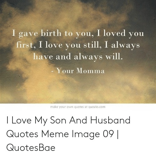 I Gave Birth to You I Loved You First I Love You Still I ...