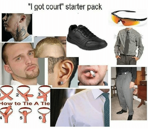 "Memes, How To, and Starter Pack: ""I got court"" starter pack  2  3  How to Tie A Tie  5  6"
