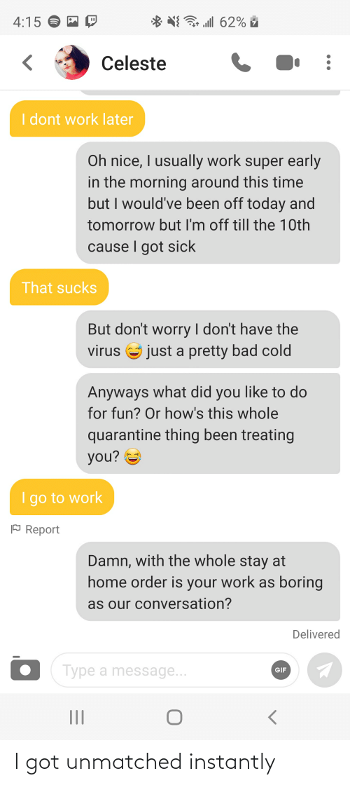 Instantly: I got unmatched instantly