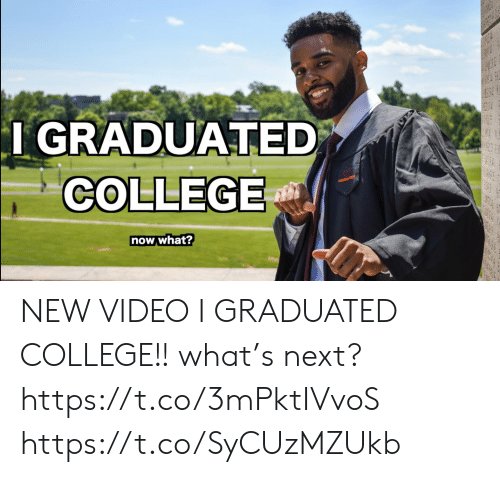now what: I GRADUATED  COLLEGE  vINTECN  now what? NEW VIDEO  I GRADUATED COLLEGE!! what's next?   https://t.co/3mPktIVvoS https://t.co/SyCUzMZUkb