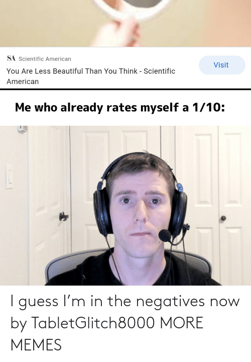 M: I guess I'm in the negatives now by TabletGlitch8000 MORE MEMES