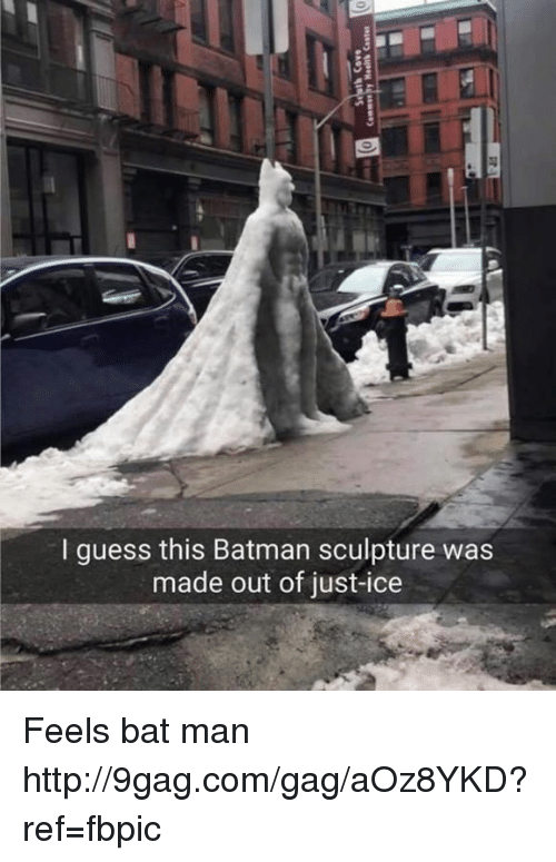 bat man: I guess this Batman sculpture was  made out of just-ice Feels bat man http://9gag.com/gag/aOz8YKD?ref=fbpic