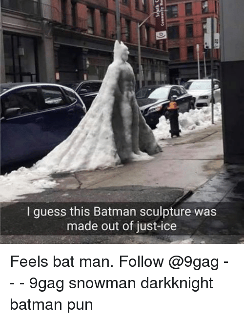 bat man: I guess this Batman sculpture was  made out of just-ice Feels bat man. Follow @9gag - - - 9gag snowman darkknight batman pun