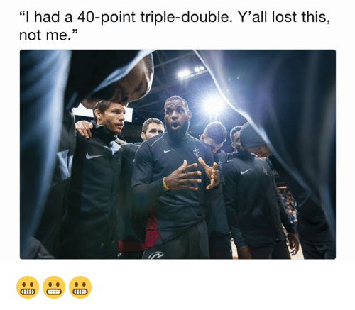 """Lost, Double, and Triple: """"I had a 40-point triple-double. Y'all lost this,  not me."""" 😬😬😬"""