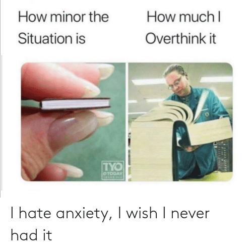 I Never: I hate anxiety, I wish I never had it