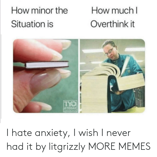 I Never: I hate anxiety, I wish I never had it by litgrizzly MORE MEMES