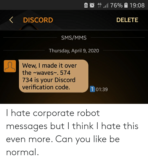 corporate: I hate corporate robot messages but I think I hate this even more. Can you like be normal.