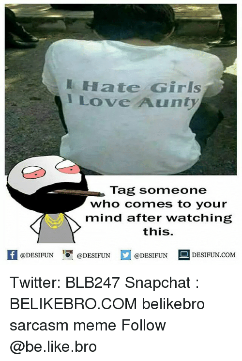 Be Like, Love, and Meme: I Hate GirIs  I Love Aunty  Tag someone  who comes to your  mind after watching  this.  KI @DESIFUN 증@DESIFUN  @DESIFUN-DESIFUN.COM Twitter: BLB247 Snapchat : BELIKEBRO.COM belikebro sarcasm meme Follow @be.like.bro