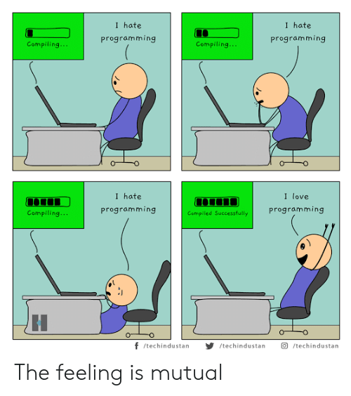 Love, Programming, and The Feeling Is Mutual: I hate  I hate  programming  programming  Compiling...  Compiling...  I hate  I love  ш  programming  programming  Compiling...  Compiled Successfully  н  f /techindustan  /techindustan  /techindustan The feeling is mutual