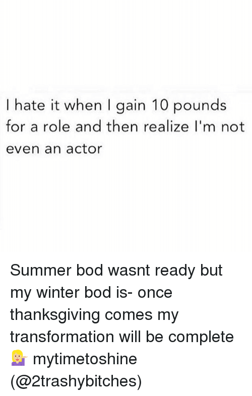 f76b3ae37040 I Hate It When I Gain 10 Pounds for a Role and Then Realize I m Not ...