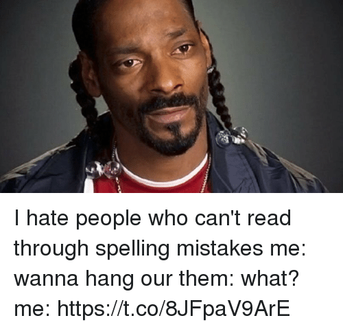 hate people: I hate people who can't read through spelling mistakes me: wanna hang our them: what? me: https://t.co/8JFpaV9ArE