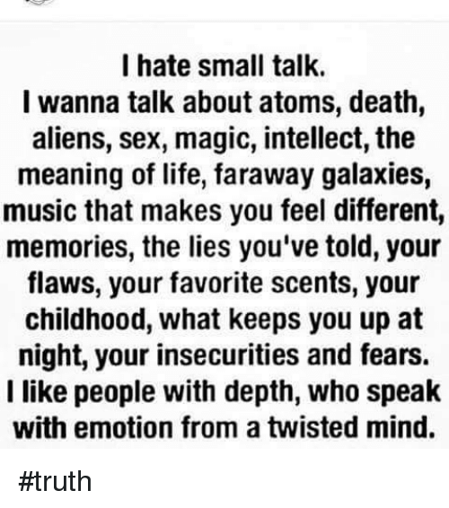 I hate small talk i wanna talk about atoms