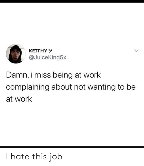 hate: I hate this job