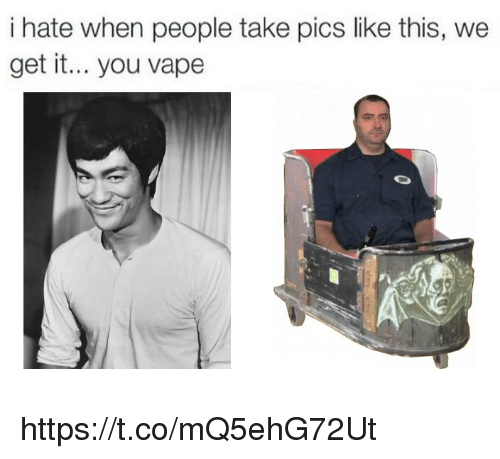 We Get It: i hate when people take pics like this, we  get it... you vape https://t.co/mQ5ehG72Ut