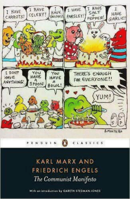 classics: I HAVE 1 HAVE  CARROTSCELERY  HAVE  SALT HAVE  HAVE 1 HAVE  DONT-YOU Y You  HAVE HAVE  THERE'5 ENOUGH  FOR EVERYONE!!  HAVE  YUM!  CLASSICS  KARL MARX AND  FRIEDRICH ENGELS  The Communist Manifesto
