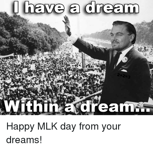 A Dream, Funny, and MLK Day: I have a dream  +2=3  Within a dream. Happy MLK day from your dreams!