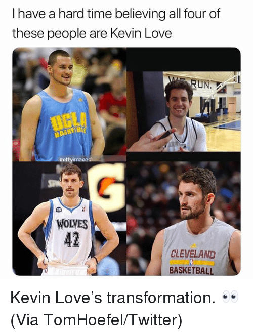 Kevin Love: I have a hard time believing all four of  these people are Kevin Love  RUN  gett  WOLVES  42  CLEVELAND  BASKETBALL Kevin Love's transformation. 👀  (Via TomHoefel/Twitter)
