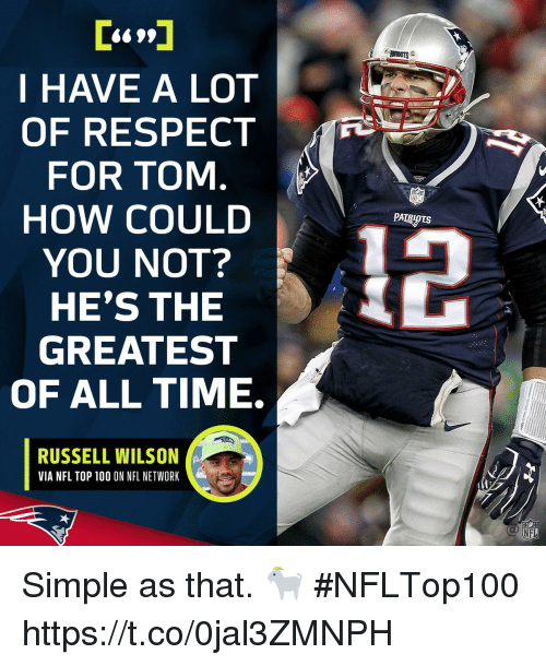 Russell Wilson: I HAVE A LOT  OF RESPECT  FOR TOM  HOW COULD  YOU NOT?  HE'S THE  GREATEST  OF ALL TIME.  RUSSELL WILSON  VIA NFL TOP 100 ON NFL NETWORK Simple as that. 🐐  #NFLTop100 https://t.co/0jal3ZMNPH