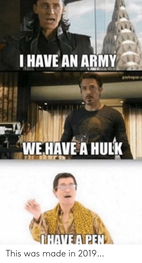 Army: I HAVE AN ARMY  wdeede  WE HAVE A HULK  THAVE A PEN This was made in 2019…