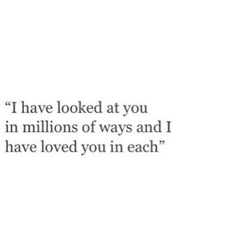 """You, I Have, and Andi: """"I have looked at you  in millions of ways andI  have loved you in each""""  02"""