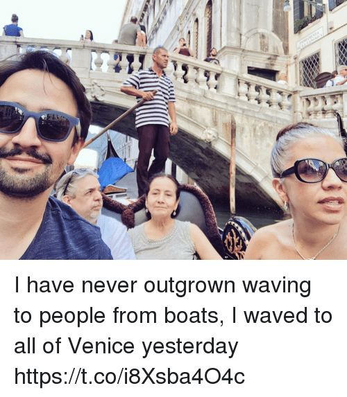 Memes, Never, and 🤖: I have never outgrown waving to people from boats, I waved to all of Venice yesterday https://t.co/i8Xsba4O4c