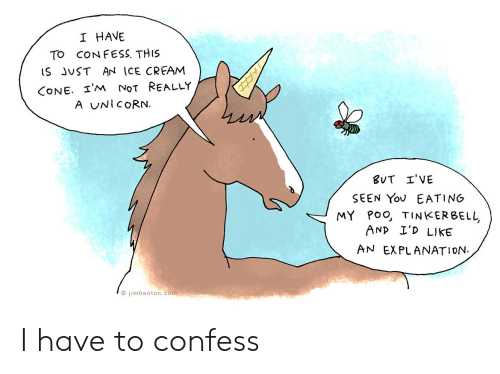 Ice Cream, Tinkerbell, and Unicorn: I HAVE  To CON FESS. THIS  iS JvST AN ICE CREAM  CONE· I'm NoT REALLY  A UNICORN.  SEEN Yov EATING  MY Poo, TINKERBELL  ANp I'D LIKE  AN EXPLANATION.  O jimbenton.com I have to confess