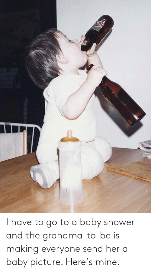 Grandma: I have to go to a baby shower and the grandma-to-be is making everyone send her a baby picture. Here's mine.