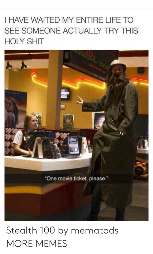 """stealth: I HAVE WAITED MY ENTIRE LIFE TO  SEE SOMEONE ACTUALLY TRY THIS  HOLY SHIT  MILRONIE  CR TIC  """"One movie ticket, please."""" Stealth 100 by mematods MORE MEMES"""