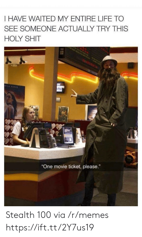 """stealth: I HAVE WAITED MY ENTIRE LIFE TO  SEE SOMEONE ACTUALLY TRY THIS  HOLY SHIT  MILRONIE  CR TIC  """"One movie ticket, please."""" Stealth 100 via /r/memes https://ift.tt/2Y7us19"""