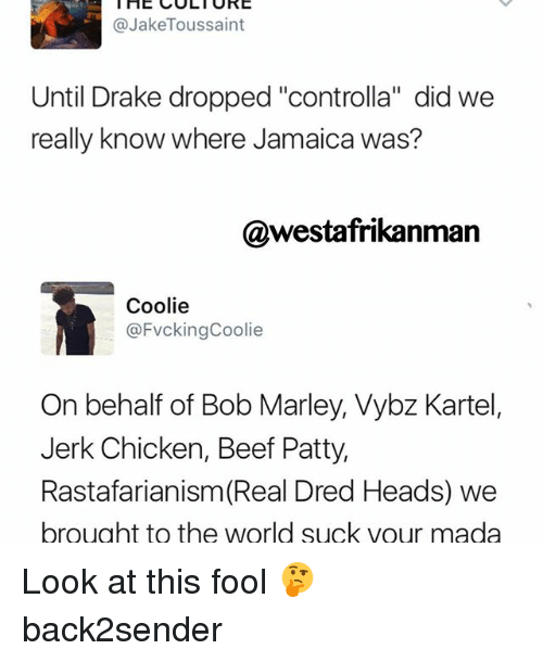 "Beef, Memes, and 🤖: I HE CULT URE  @Jake Toussaint  Until Drake dropped ""controlla"" did we  really know where Jamaica was?  @westafrikanman  Coolie  @FvckingCoolie  On behalf of Bob Marley, Vybz Kartel,  Jerk Chicken, Beef Patty,  Rastafarianism (Real Dred Heads) we  brought to the world suck vour mada Look at this fool 🤔 back2sender"