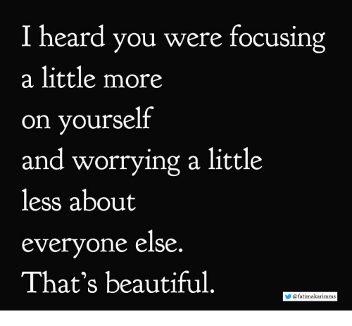 Beautiful, You, and More: I heard you were focusing  a little more  on yourself  and worrying a little  less about  everyone else  That's beautiful.  У @fa tímakarimms