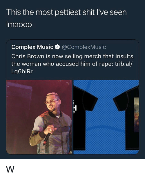 Chris Brown, Complex, and Music: I his the most pettiest shit I've seen  Imaooo  Complex Music @ComplexMusic  Chris Brown is now selling merch that insults  the woman who accused him of rape: trib.al/  Lq6blRr W