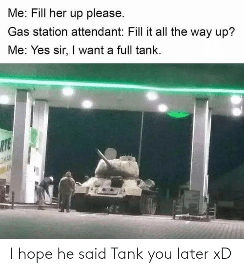 tank: I hope he said Tank you later xD
