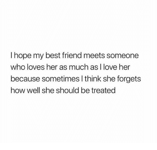 I Hope My Best Friend Meets Someone Who Loves Her As Much As I Love