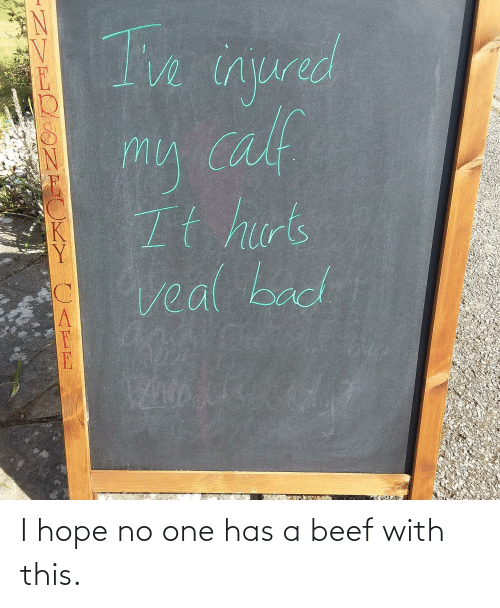 Beef: I hope no one has a beef with this.