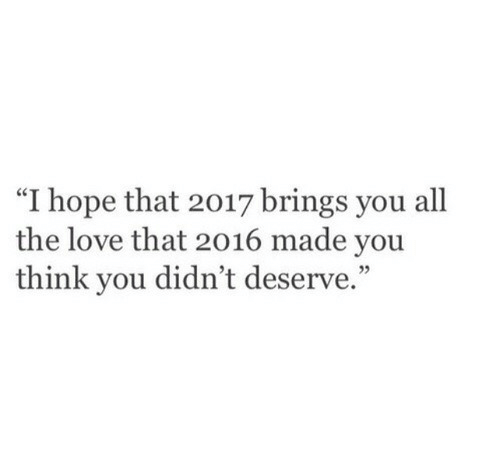 """Love, Hope, and All The: """"I hope that 2017 brings you all  the love that 2016 made you  think you didn't deserve."""""""